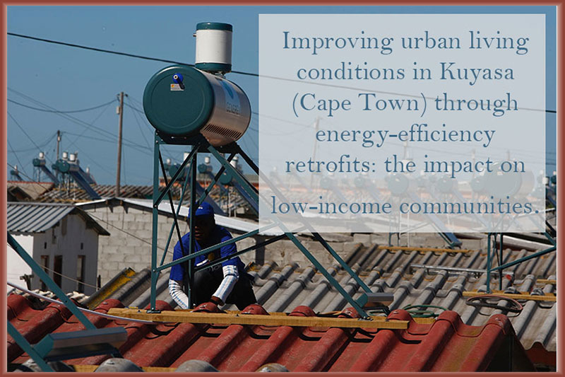 Improving urban living conditions in Kuyasa (Cape Town) through energy-efficiency retrofits: the impact on low-income communities.